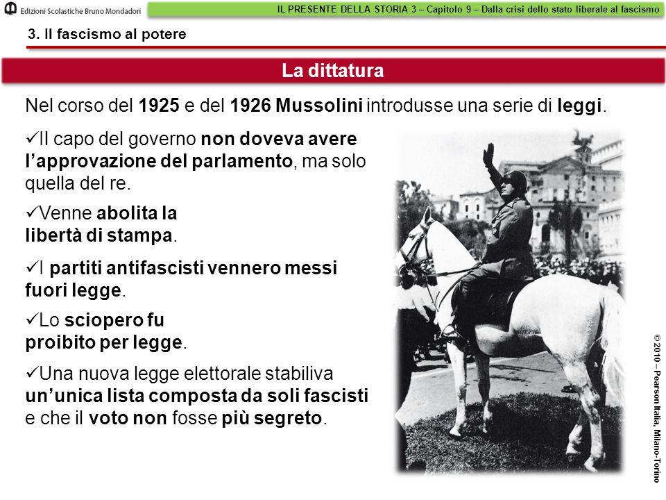 Nel corso del 1925 e del 1926 Mussolini introdusse una serie di leggi. La dittatura IL PRESENTE DELLA STORIA 3 – Capitolo 9 – Dalla crisi dello stato