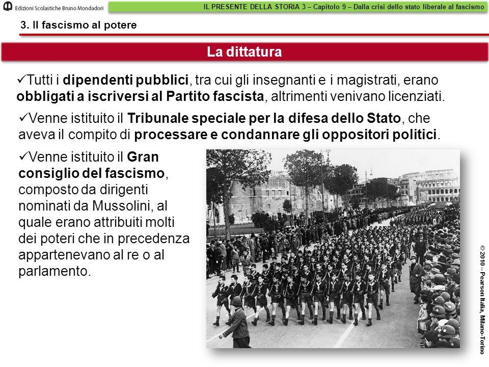 La dittatura IL PRESENTE DELLA STORIA 3 – Capitolo 9 – Dalla crisi dello stato liberale al fascismo © 2010 – Pearson Italia, Milano-Torino 3. Il fasci
