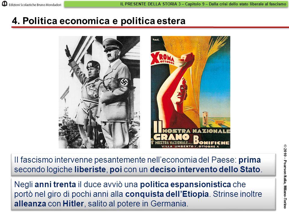 IL PRESENTE DELLA STORIA 3 – Capitolo 9 – Dalla crisi dello stato liberale al fascismo © 2010 – Pearson Italia, Milano-Torino 4. Politica economica e