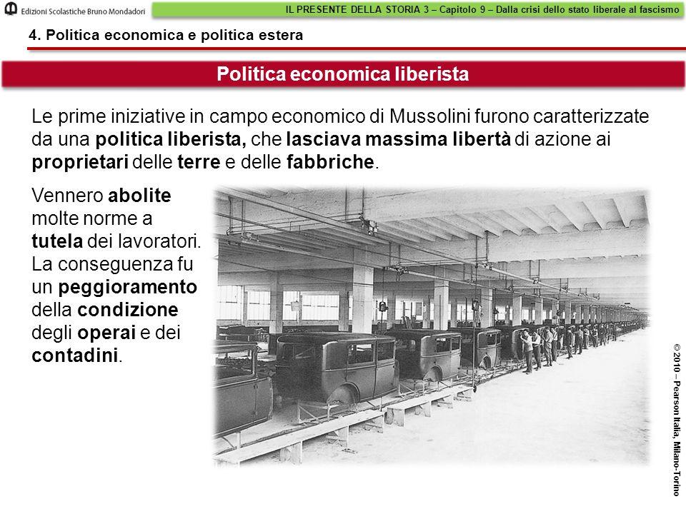 Politica economica liberista IL PRESENTE DELLA STORIA 3 – Capitolo 9 – Dalla crisi dello stato liberale al fascismo © 2010 – Pearson Italia, Milano-To