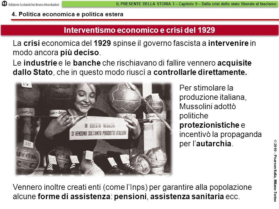 Interventismo economico e crisi del 1929 IL PRESENTE DELLA STORIA 3 – Capitolo 9 – Dalla crisi dello stato liberale al fascismo © 2010 – Pearson Itali