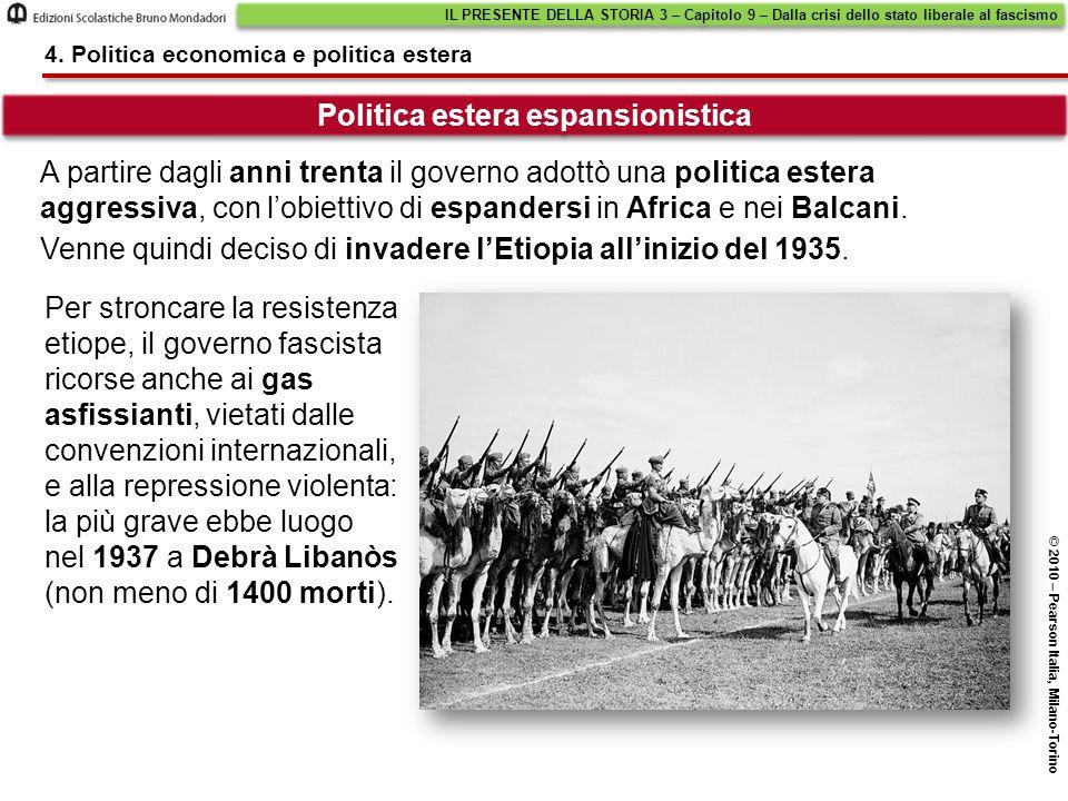 Politica estera espansionistica IL PRESENTE DELLA STORIA 3 – Capitolo 9 – Dalla crisi dello stato liberale al fascismo © 2010 – Pearson Italia, Milano