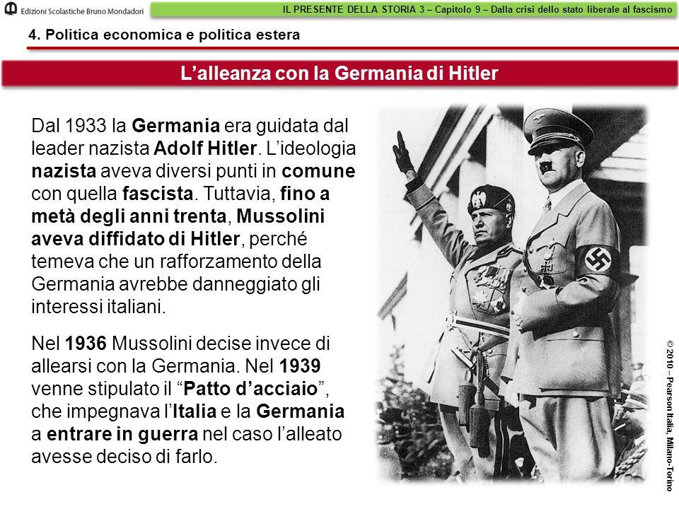 L'alleanza con la Germania di Hitler IL PRESENTE DELLA STORIA 3 – Capitolo 9 – Dalla crisi dello stato liberale al fascismo © 2010 – Pearson Italia, M