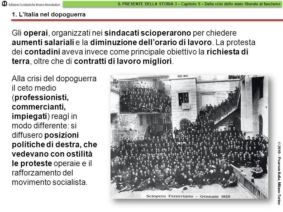 Negli anni 1919 e 1920, ricordati come il biennio rosso , le lotte degli operai e dei contadini, organizzate specialmente dal sindacato e dal Partito socialista, raggiunsero il massimo dell'intensità.