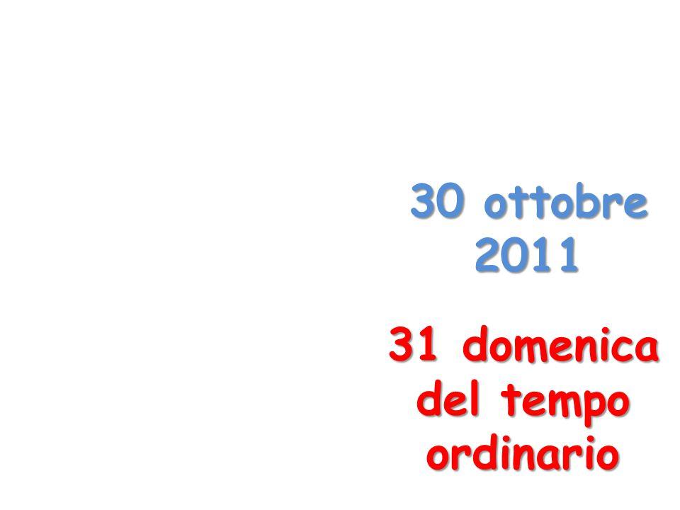 31 domenica del tempo ordinario 30 ottobre 2011