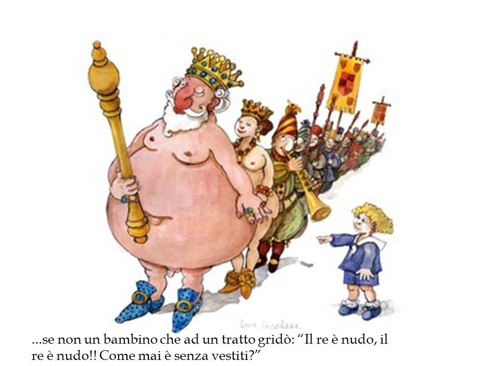 ...se non un bambino che ad un tratto gridò: Il re è nudo, il re è nudo!.
