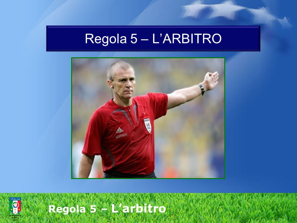 Regola 5 – L'arbitro  si assicura che un calciatore che presenti una ferita sanguinante esca dal terreno di gioco.