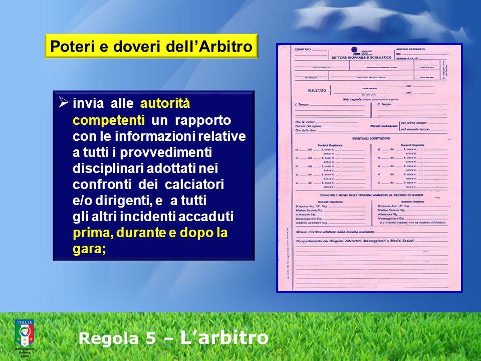 Regola 5 – L'arbitro  invia alle autorità competenti un rapporto con le informazioni relative a tutti i provvedimenti disciplinari adottati nei confr
