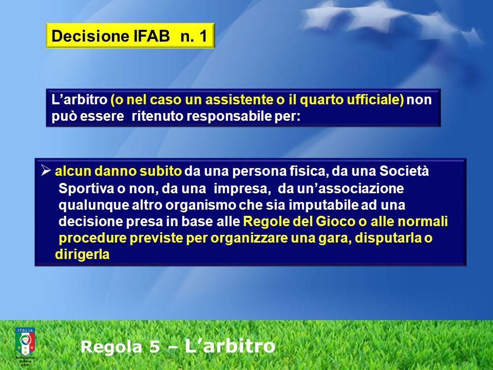 Regola 5 – L'arbitro  alcun danno subito da una persona fisica, da una Società Sportiva o non, da una impresa, da un'associazione qualunque altro org