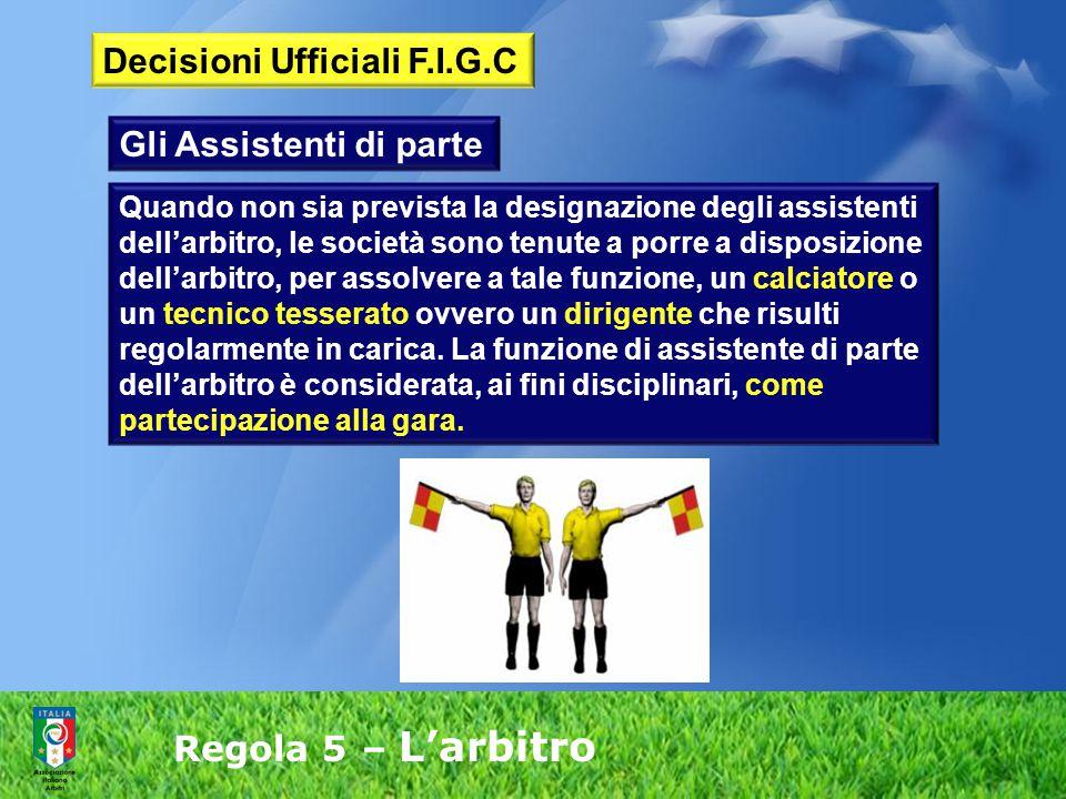 Regola 5 – L'arbitro Gli Assistenti di parte Quando non sia prevista la designazione degli assistenti dell'arbitro, le società sono tenute a porre a d