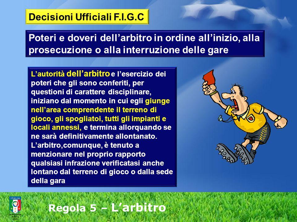 Regola 5 – L'arbitro L'autorità dell'arbitro e l'esercizio dei poteri che gli sono conferiti, per questioni di carattere disciplinare, iniziano dal mo