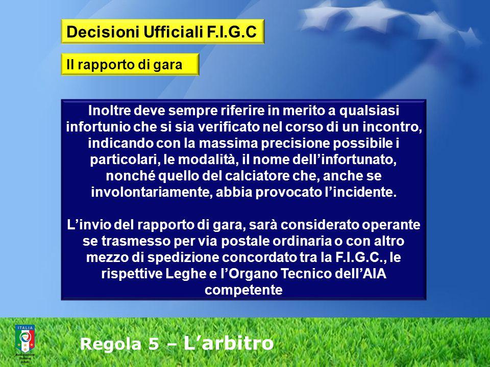 Regola 5 – L'arbitro Inoltre deve sempre riferire in merito a qualsiasi infortunio che si sia verificato nel corso di un incontro, indicando con la ma