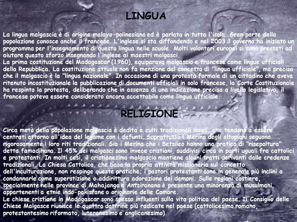 LINGUA La lingua malgascia è di origine malayo-polinesiana ed è parlata in tutta l'isola. Gran parte della popolazione conosce anche il francese. L'in