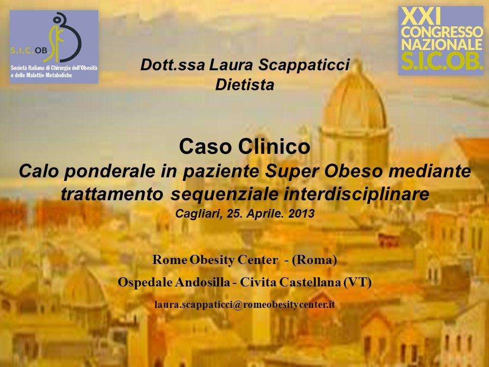 Dott.ssa Laura Scappaticci Dietista Caso Clinico Calo ponderale in paziente Super Obeso mediante trattamento sequenziale interdisciplinare Cagliari, 25.