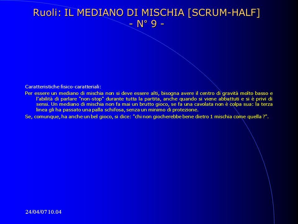24/04/07 10.04 Ruoli: IL MEDIANO DI MISCHIA [SCRUM-HALF] - N° 9 - Caratteristiche fisico-caratteriali: Per essere un mediano di mischia non si deve es