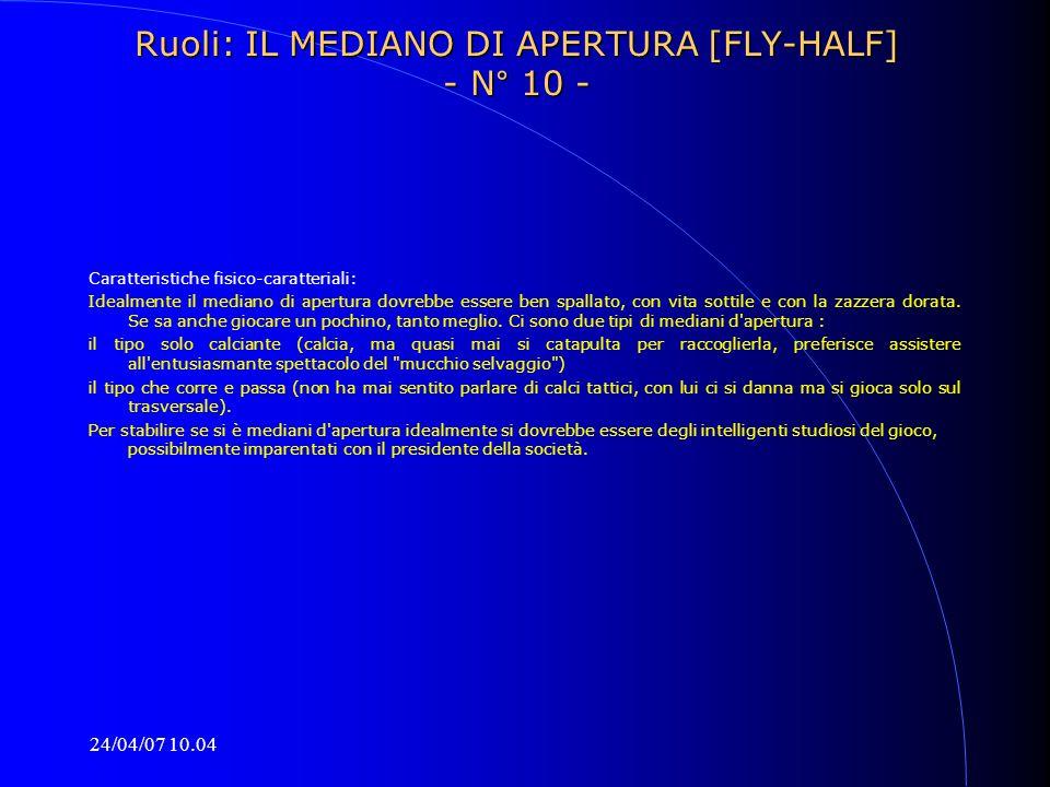 24/04/07 10.04 Ruoli: IL MEDIANO DI APERTURA [FLY-HALF] - N° 10 - Caratteristiche fisico-caratteriali: Idealmente il mediano di apertura dovrebbe esse