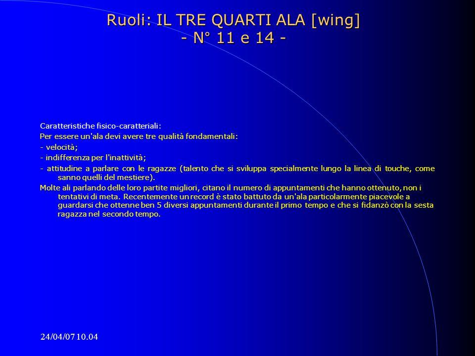 24/04/07 10.04 Ruoli: IL TRE QUARTI ALA [wing] - N° 11 e 14 - Caratteristiche fisico-caratteriali: Per essere un'ala devi avere tre qualità fondamenta