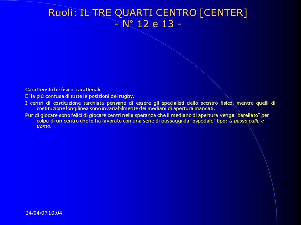24/04/07 10.04 Ruoli: IL TRE QUARTI CENTRO [CENTER] - N° 12 e 13 - Caratteristiche fisico-caratteriali: E' la più confusa di tutte le posizioni del ru