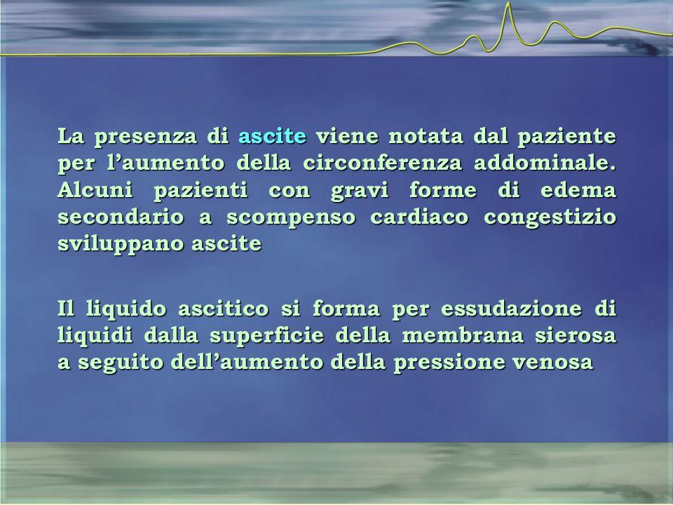 La presenza di ascite viene notata dal paziente per l'aumento della circonferenza addominale. Alcuni pazienti con gravi forme di edema secondario a sc