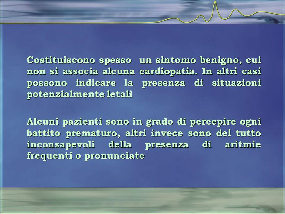 Costituiscono spesso un sintomo benigno, cui non si associa alcuna cardiopatia. In altri casi possono indicare la presenza di situazioni potenzialment