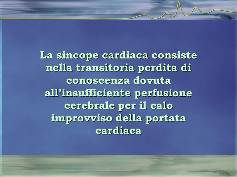 La sincope cardiaca consiste nella transitoria perdita di conoscenza dovuta all'insufficiente perfusione cerebrale per il calo improvviso della portat