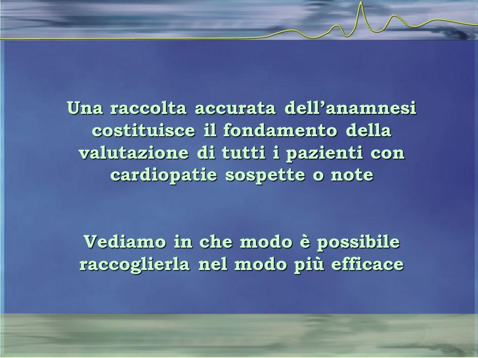 Una raccolta accurata dell'anamnesi costituisce il fondamento della valutazione di tutti i pazienti con cardiopatie sospette o note Vediamo in che mod