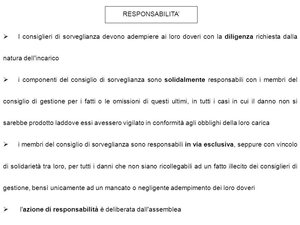 RESPONSABILITA'  I consiglieri di sorveglianza devono adempiere ai loro doveri con la diligenza richiesta dalla natura dell'incarico  i componenti d