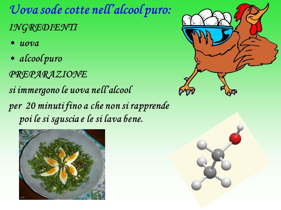 Uova sode cotte nell'alcool puro: INGREDIENTI uova alcool puro PREPARAZIONE si immergono le uova nell'alcool per 20 minuti fino a che non si rapprende poi le si sguscia e le si lava bene.
