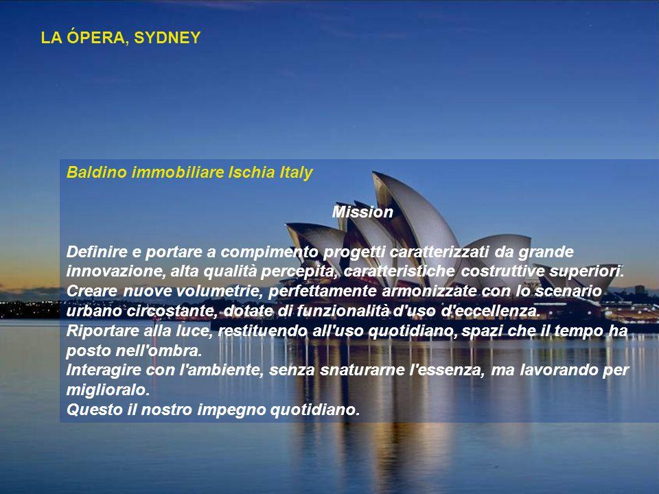 LA ÓPERA, SYDNEY Baldino immobiliare Ischia Italy Mission Definire e portare a compimento progetti caratterizzati da grande innovazione, alta qualità percepita, caratteristiche costruttive superiori.