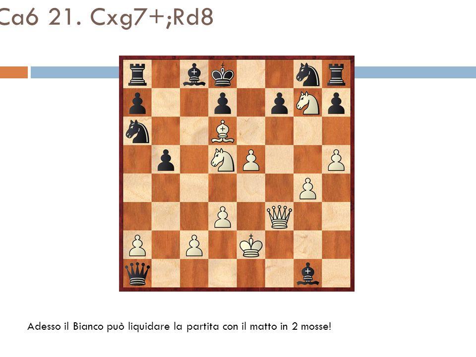 20. e5!;Ca6 21. Cxg7+;Rd8 Adesso il Bianco può liquidare la partita con il matto in 2 mosse!