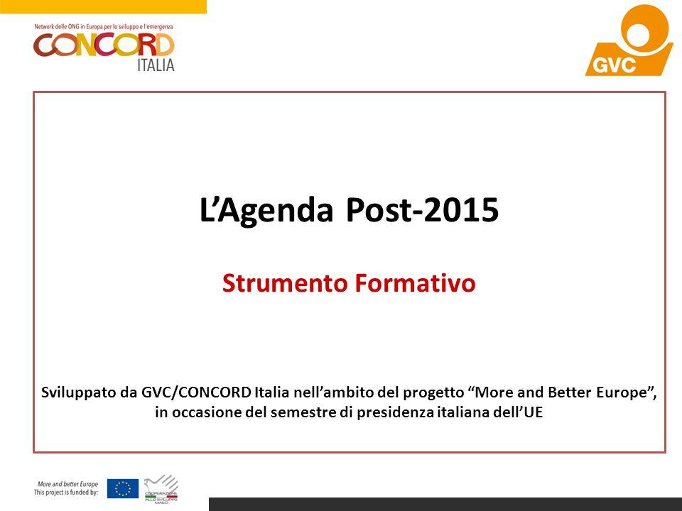 """L'Agenda Post-2015 Strumento Formativo Sviluppato da GVC/CONCORD Italia nell'ambito del progetto """"More and Better Europe"""", in occasione del semestre d"""