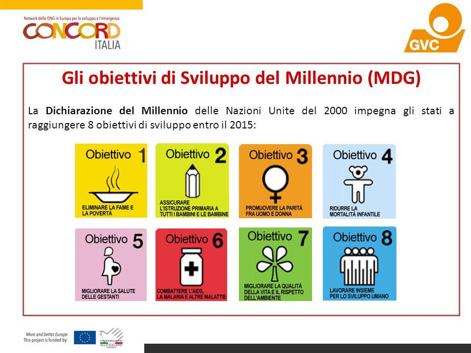 Gli obiettivi di Sviluppo del Millennio (MDG) La Dichiarazione del Millennio delle Nazioni Unite del 2000 impegna gli stati a raggiungere 8 obiettivi