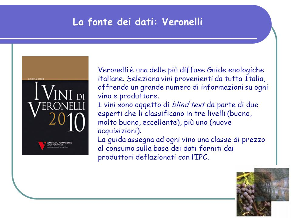 La fonte dei dati: Veronelli Veronelli è una delle più diffuse Guide enologiche italiane. Seleziona vini provenienti da tutta Italia, offrendo un gran