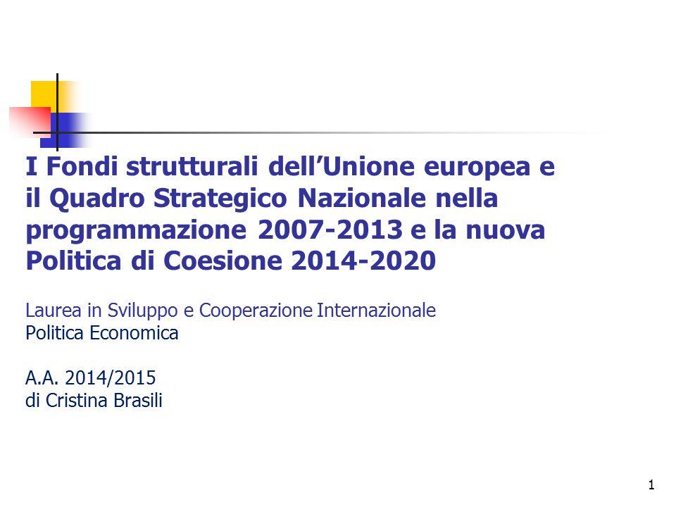 1 I Fondi strutturali dell'Unione europea e il Quadro Strategico Nazionale nella programmazione 2007-2013 e la nuova Politica di Coesione 2014-2020 Laurea in Sviluppo e Cooperazione Internazionale Politica Economica A.A.