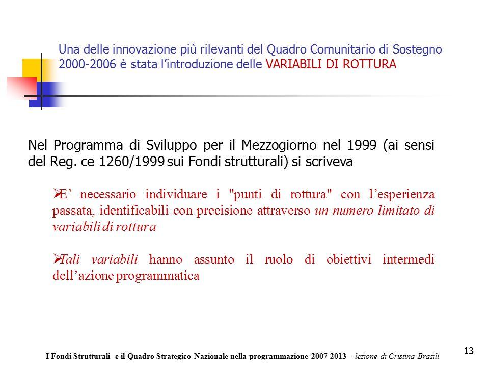 13 Una delle innovazione più rilevanti del Quadro Comunitario di Sostegno 2000-2006 è stata l'introduzione delle VARIABILI DI ROTTURA Nel Programma di Sviluppo per il Mezzogiorno nel 1999 (ai sensi del Reg.