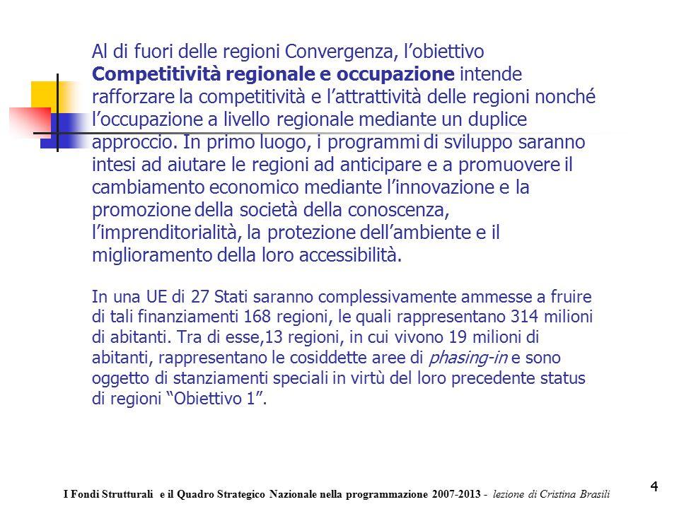 4 Al di fuori delle regioni Convergenza, l'obiettivo Competitività regionale e occupazione intende rafforzare la competitività e l'attrattività delle regioni nonché l'occupazione a livello regionale mediante un duplice approccio.