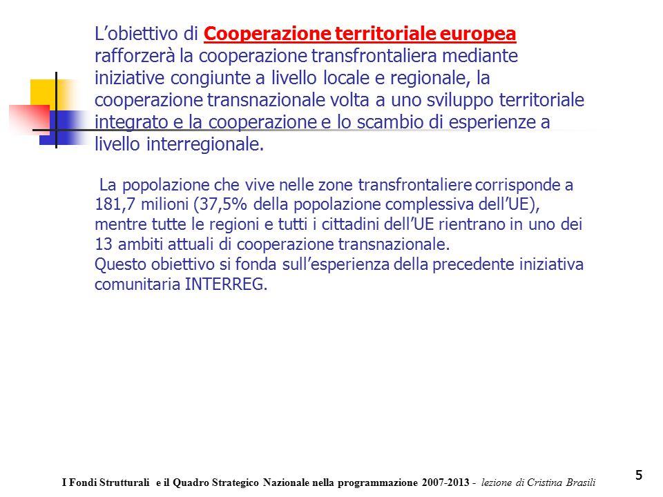 5 L'obiettivo di Cooperazione territoriale europea rafforzerà la cooperazione transfrontaliera mediante iniziative congiunte a livello locale e regionale, la cooperazione transnazionale volta a uno sviluppo territoriale integrato e la cooperazione e lo scambio di esperienze a livello interregionale.