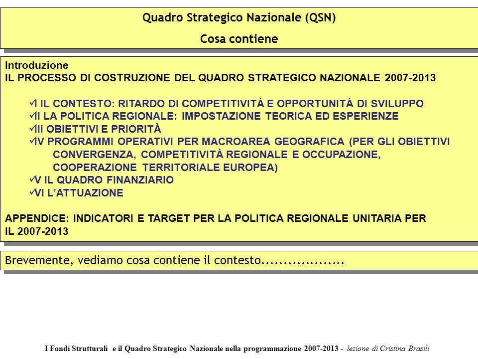 19 Le politiche 2000-2006 pur indicando come obiettivo generale quello del miglioramento di alcune variabili di contesto non si ponevano obiettivi precisi.