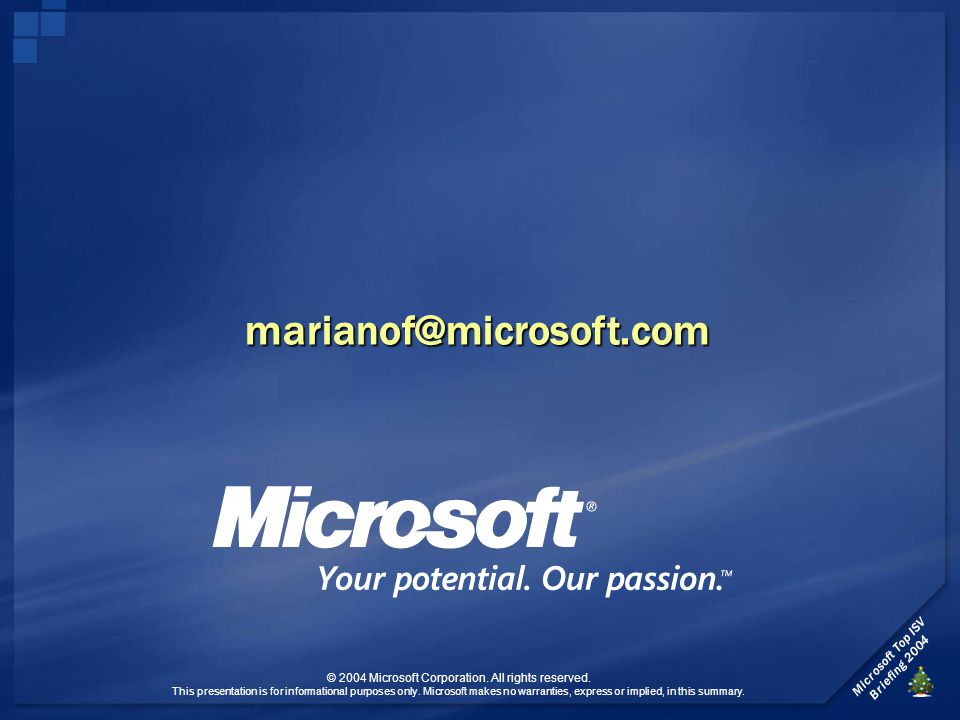Microsoft Top ISV Briefing 2004 © 2004 Microsoft Corporation.