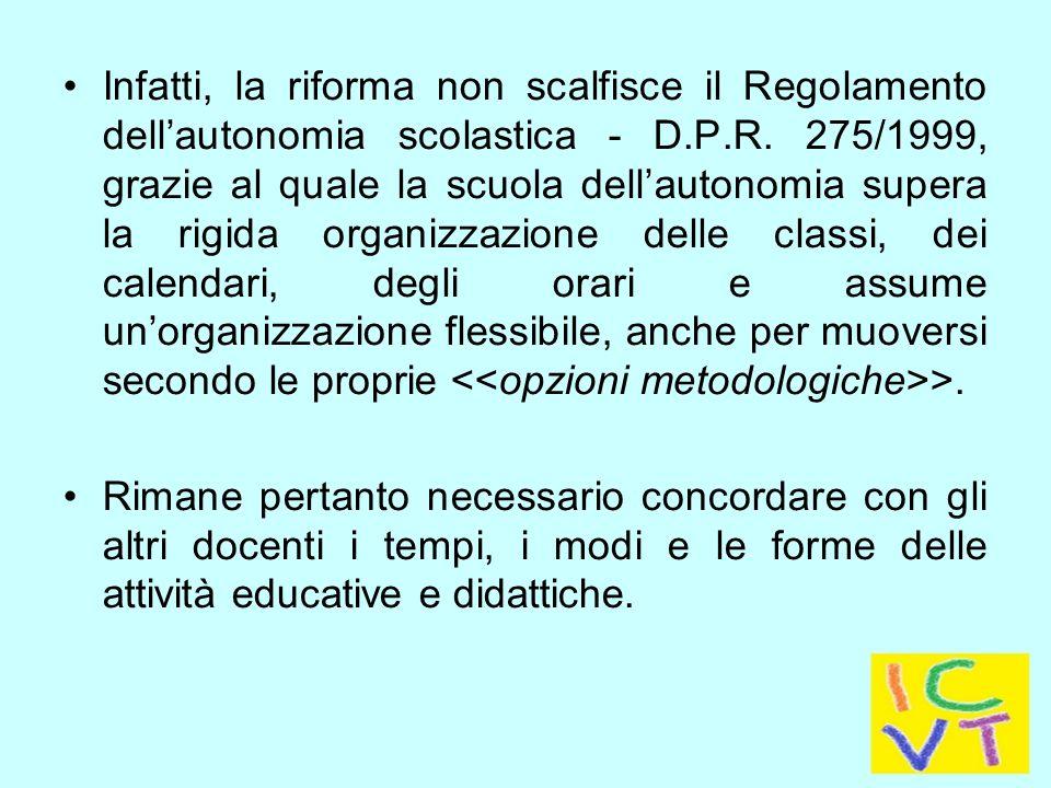Infatti, la riforma non scalfisce il Regolamento dell'autonomia scolastica - D.P.R.