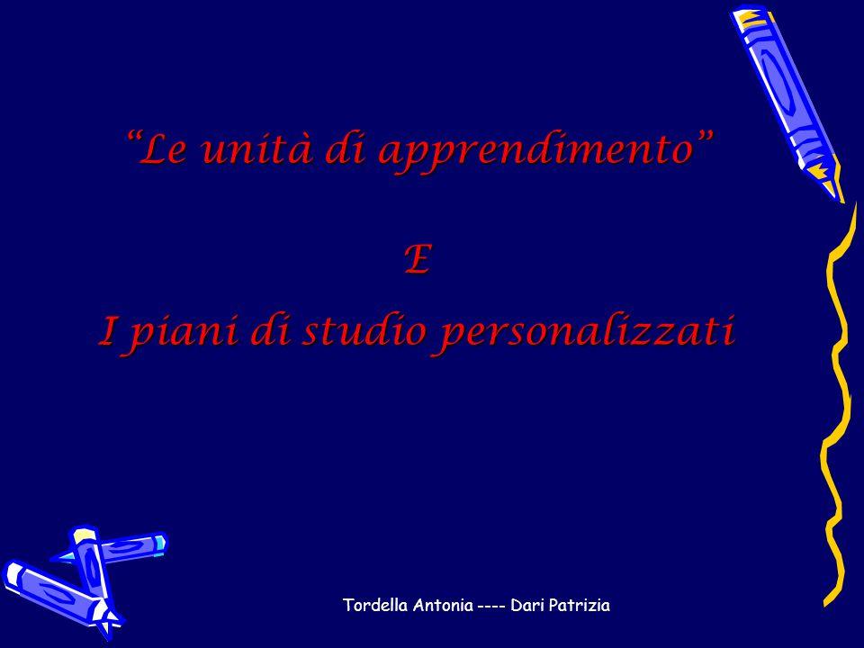 """Tordella Antonia ---- Dari Patrizia """"Le unità di apprendimento"""" E I piani di studio personalizzati"""