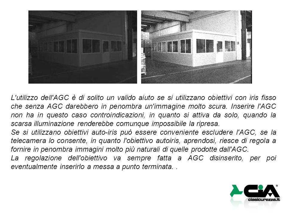L'utilizzo dell'AGC è di solito un valido aiuto se si utilizzano obiettivi con iris fisso che senza AGC darebbero in penombra un'immagine molto scura.