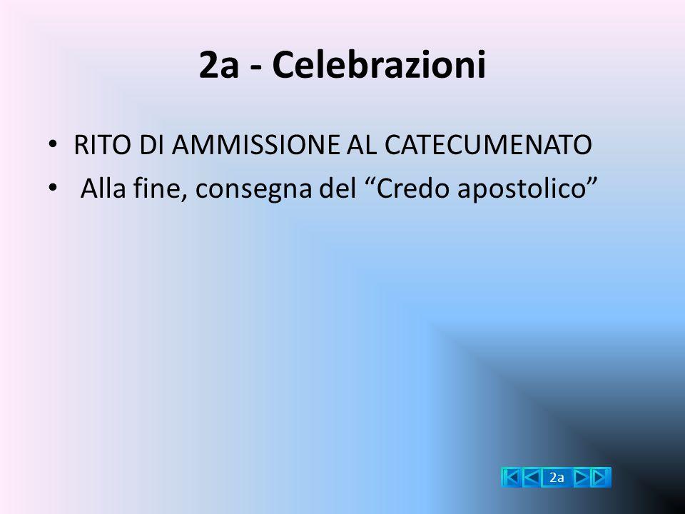 """2a - Celebrazioni RITO DI AMMISSIONE AL CATECUMENATO Alla fine, consegna del """"Credo apostolico"""" 2a"""