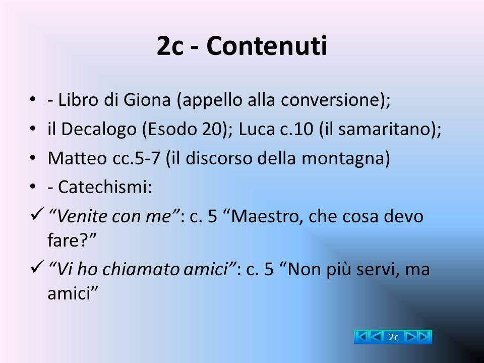 2c - Contenuti - Libro di Giona (appello alla conversione); il Decalogo (Esodo 20); Luca c.10 (il samaritano); Matteo cc.5-7 (il discorso della montag