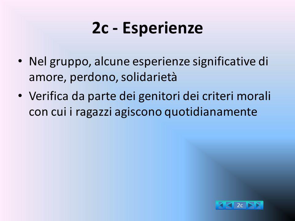 2c - Esperienze Nel gruppo, alcune esperienze significative di amore, perdono, solidarietà Verifica da parte dei genitori dei criteri morali con cui i