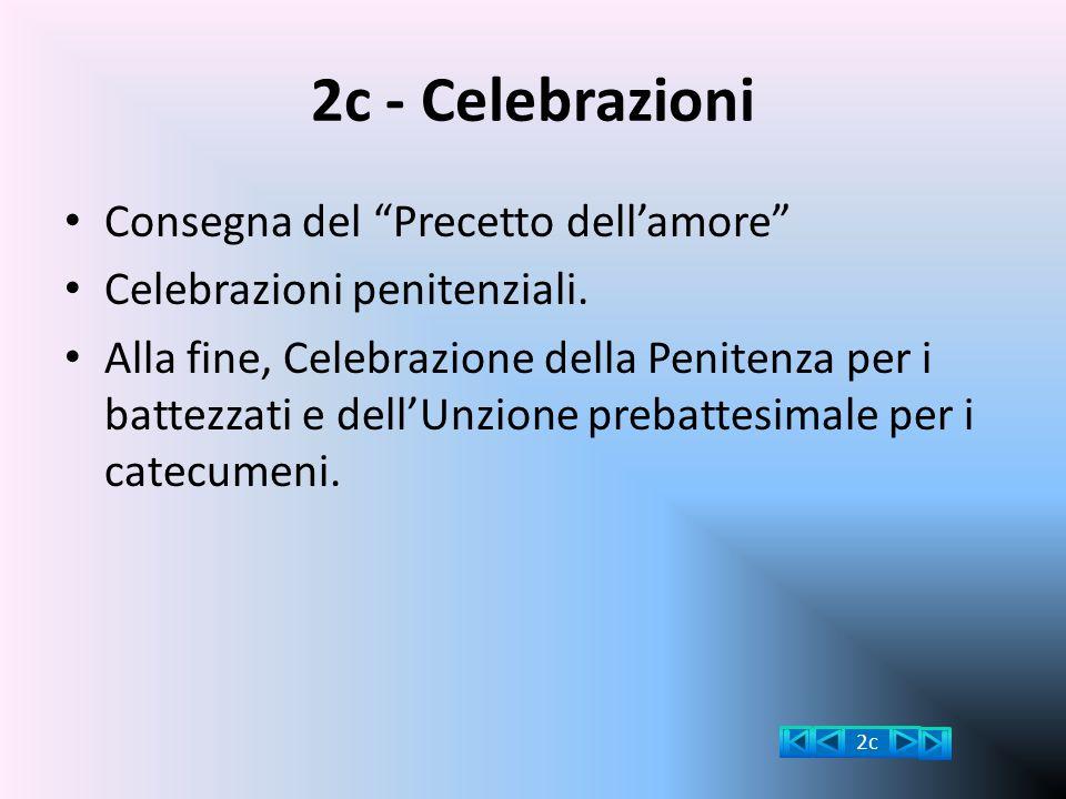 """2c - Celebrazioni Consegna del """"Precetto dell'amore"""" Celebrazioni penitenziali. Alla fine, Celebrazione della Penitenza per i battezzati e dell'Unzion"""