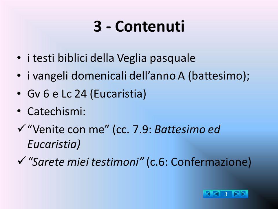 """3 - Contenuti i testi biblici della Veglia pasquale i vangeli domenicali dell'anno A (battesimo); Gv 6 e Lc 24 (Eucaristia) Catechismi: """"Venite con me"""