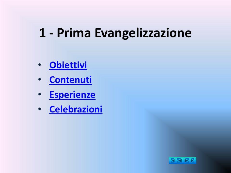 1 - Prima Evangelizzazione Obiettivi Contenuti Esperienze Celebrazioni