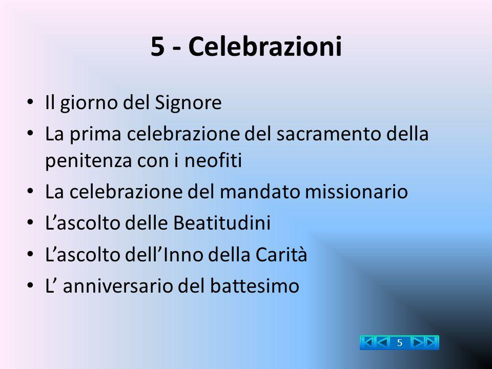 5 - Celebrazioni Il giorno del Signore La prima celebrazione del sacramento della penitenza con i neofiti La celebrazione del mandato missionario L'as