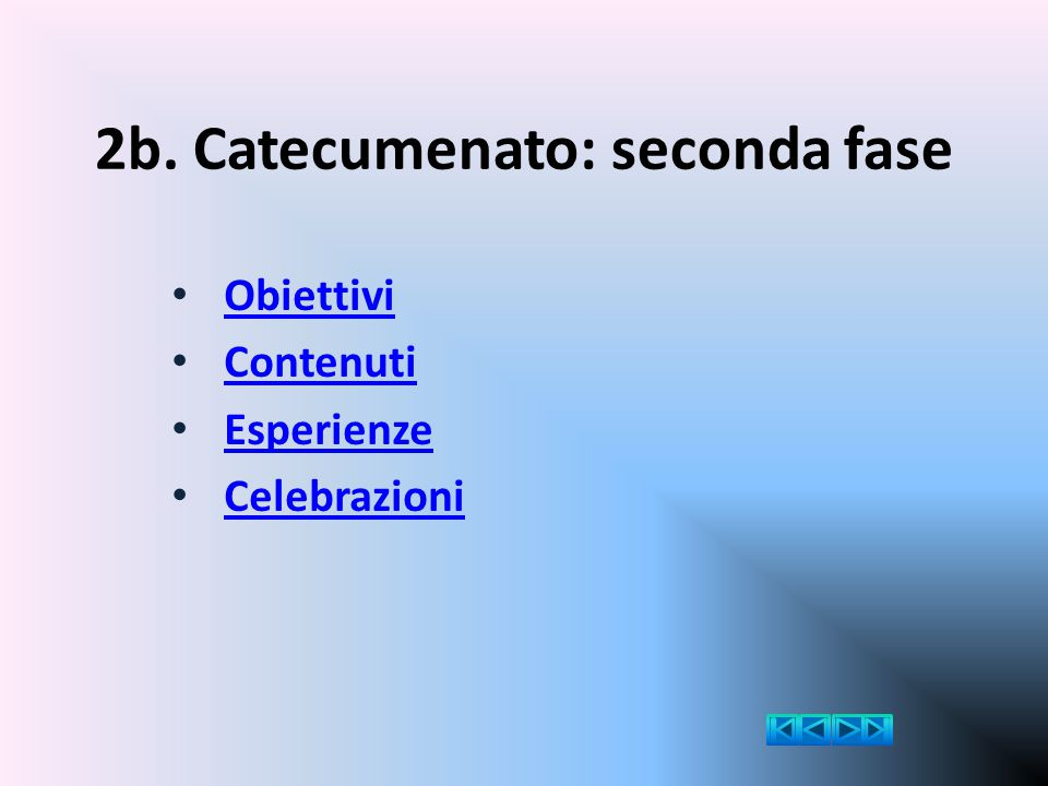 2b. Catecumenato: seconda fase Obiettivi Contenuti Esperienze Celebrazioni